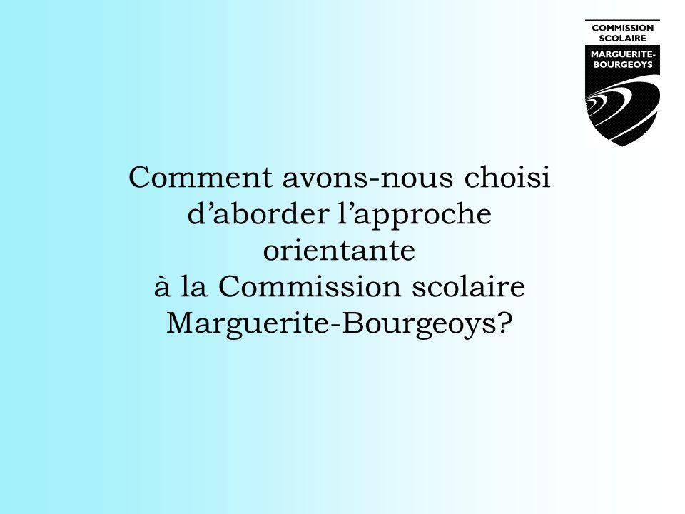 Comment avons-nous choisi daborder lapproche orientante à la Commission scolaire Marguerite-Bourgeoys?