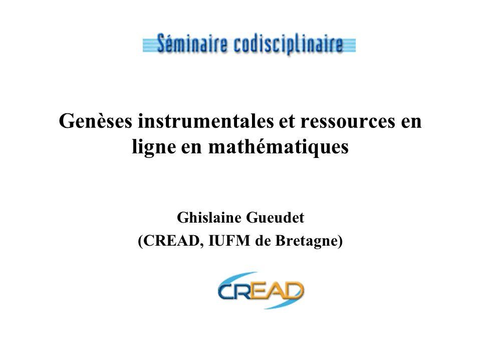 Genèses instrumentales et ressources en ligne en mathématiques Ghislaine Gueudet (CREAD, IUFM de Bretagne)