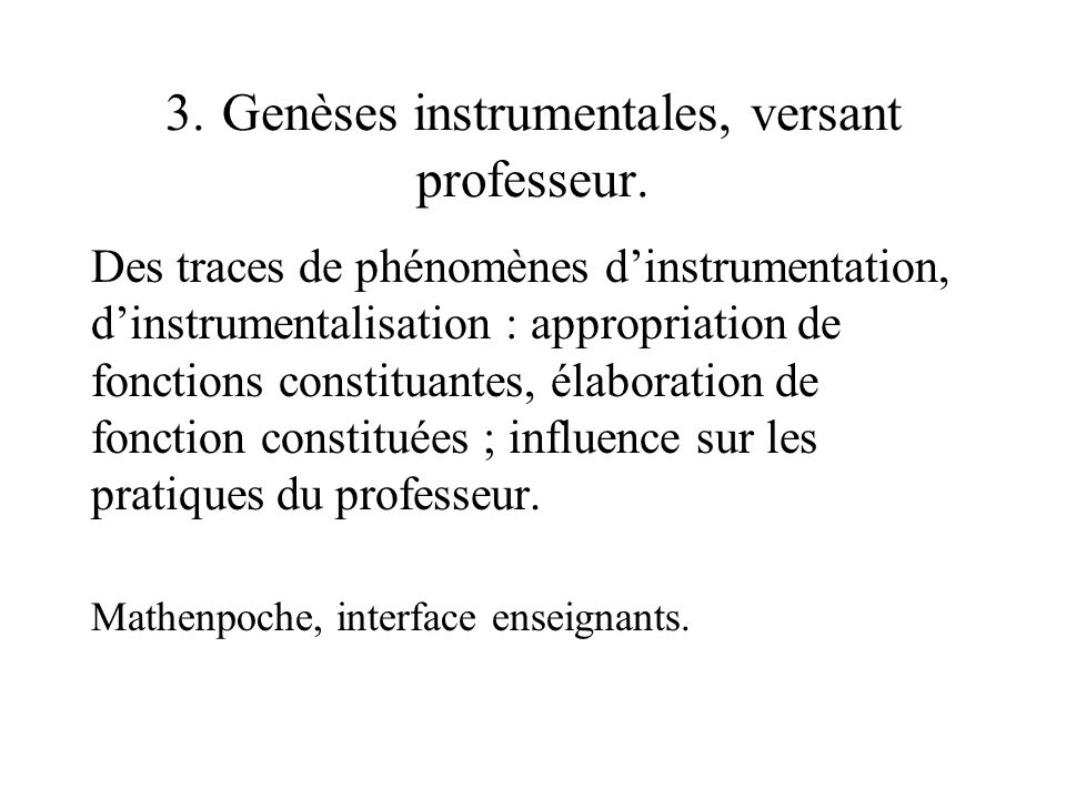 3. Genèses instrumentales, versant professeur. Des traces de phénomènes dinstrumentation, dinstrumentalisation : appropriation de fonctions constituan