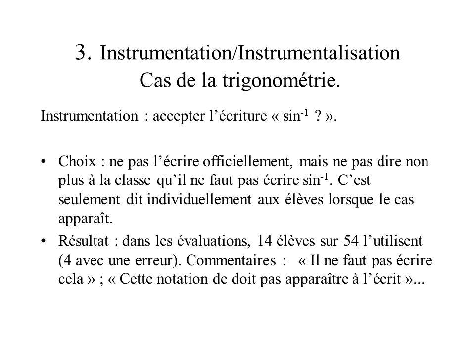 3. Instrumentation/Instrumentalisation Cas de la trigonométrie. Instrumentation : accepter lécriture « sin -1 ? ». Choix : ne pas lécrire officielleme