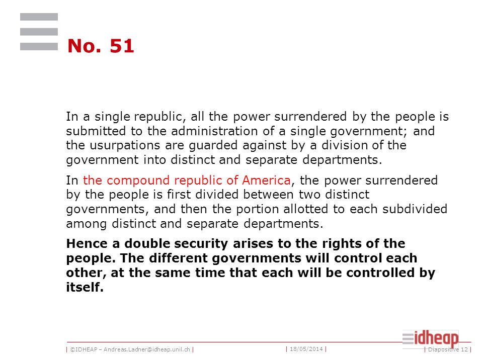 | ©IDHEAP – Andreas.Ladner@idheap.unil.ch | | 18/05/2014 | | Diapositive 12 | No. 51 In a single republic, all the power surrendered by the people is