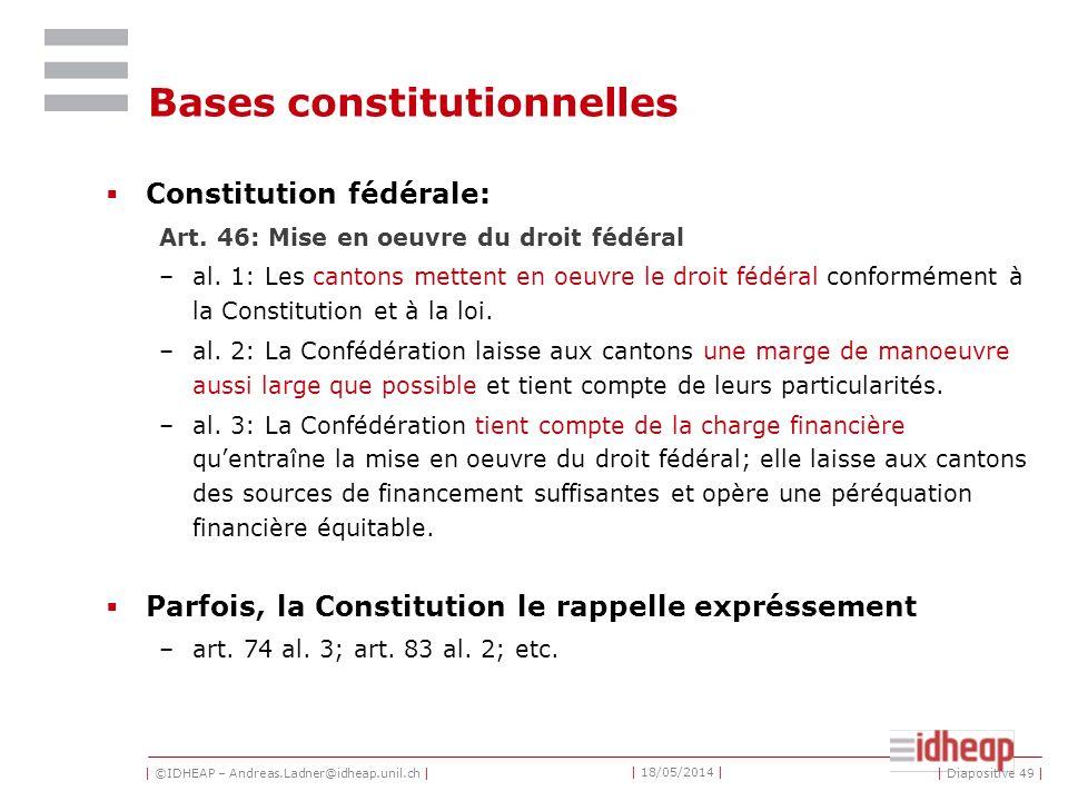 | ©IDHEAP – Andreas.Ladner@idheap.unil.ch | | 18/05/2014 | | Diapositive 49 | Bases constitutionnelles Constitution fédérale: Art.