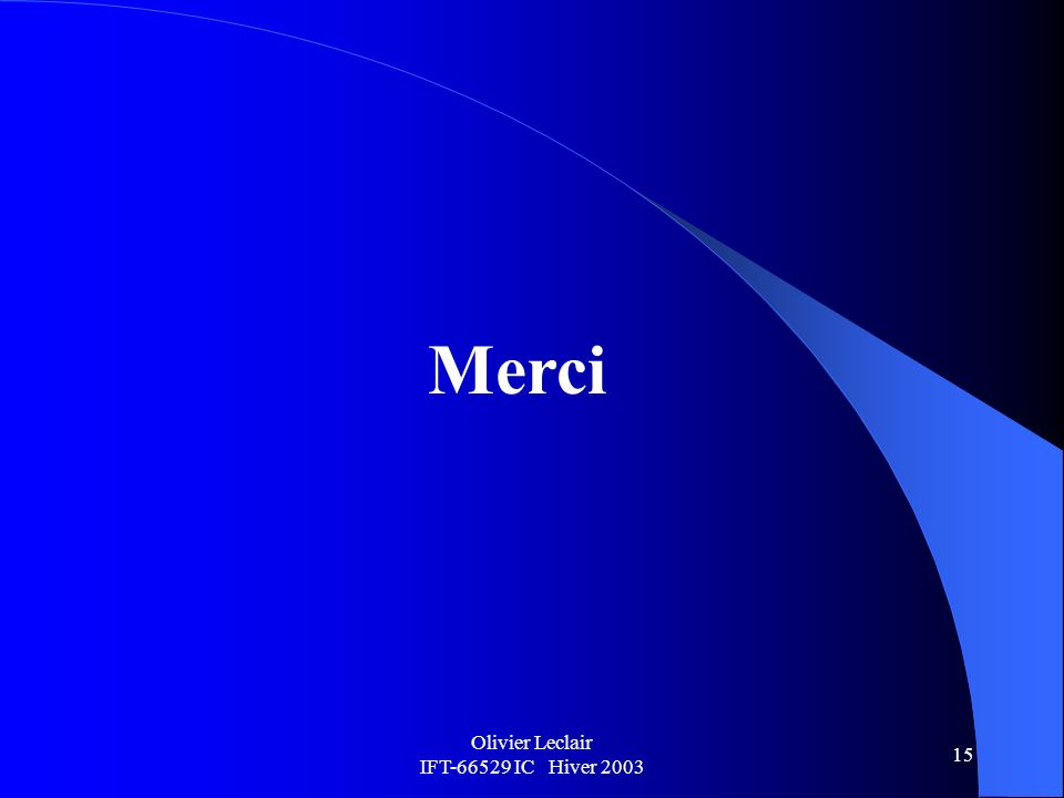 Olivier Leclair IFT-66529 IC Hiver 2003 15 Merci