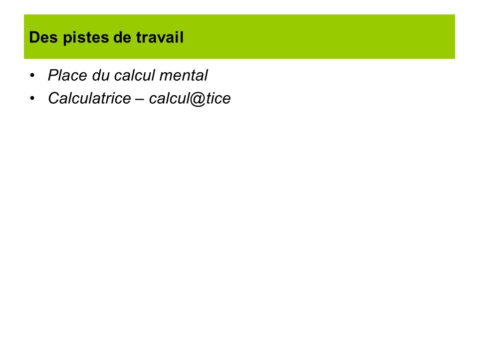 Place du calcul mental Calculatrice – calcul@tice Des pistes de travail