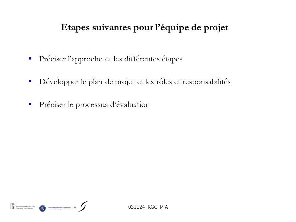 031124_RGC_PTA Etapes suivantes pour léquipe de projet Préciser lapproche et les différentes étapes Développer le plan de projet et les rôles et responsabilités Préciser le processus dévaluation