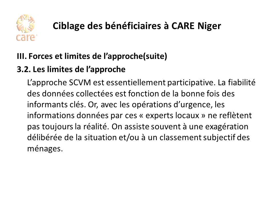 Ciblage des bénéficiaires à CARE Niger III. Forces et limites de lapproche(suite) 3.2. Les limites de lapproche Lapproche SCVM est essentiellement par