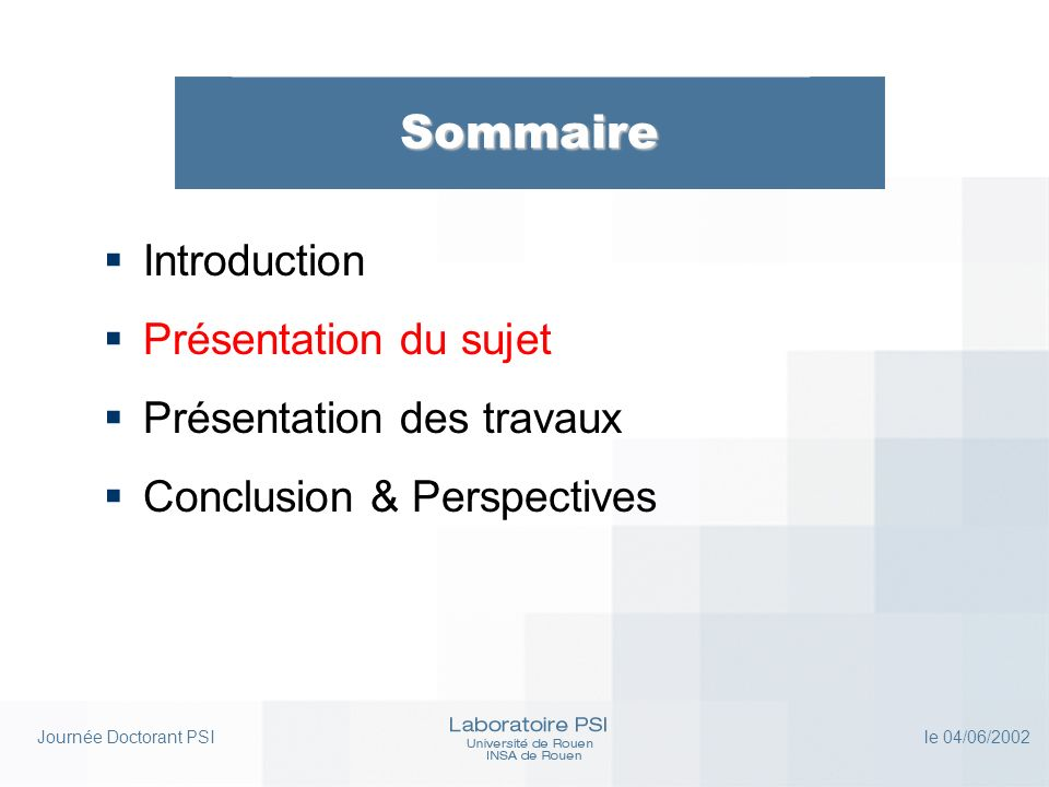 Journée Doctorant PSI le 04/06/2002 Présentation du sujet Conclusions (2) Pourquoi XML : Système de RDF = Première brique dun SI, il faut prendre en compte son exploitation dans le SI, XML simpose : 1.Représentation des résultats de la reconnaissance (DTD et SVG) 2.Contrôle des modèles (XSLT) La qualité de la RDF est fonction de lefficacité de létape dextraction de modèles, de lefficacité de létape de classification, de la qualité du modèle de représentation pour une forme donnée dans un contexte donnée