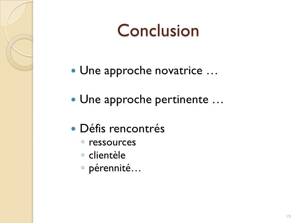 Conclusion Une approche novatrice … Une approche pertinente … Défis rencontrés ressources clientèle pérennité… 19