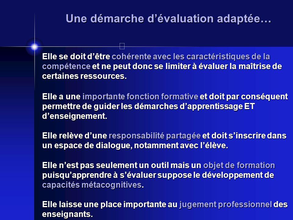 Une démarche dévaluation adaptée… Elle se doit dêtre cohérente avec les caractéristiques de la compétence et ne peut donc se limiter à évaluer la maît