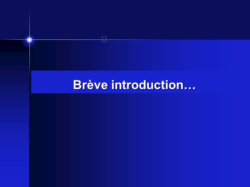 Brève introduction…