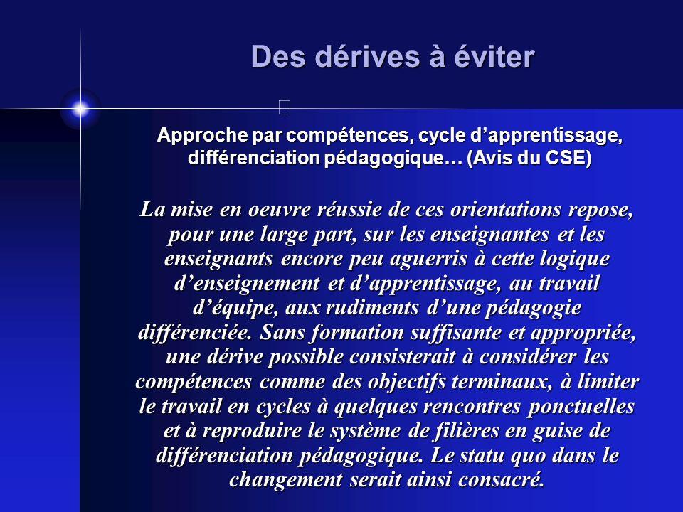 Des dérives à éviter Approche par compétences, cycle dapprentissage, différenciation pédagogique… (Avis du CSE) La mise en oeuvre réussie de ces orien
