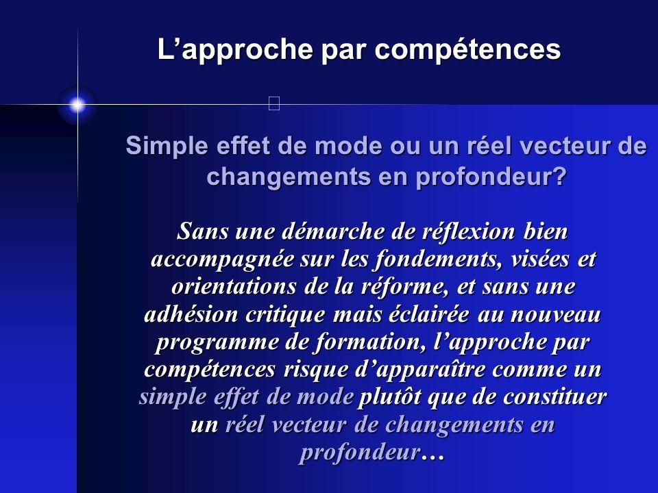 Lapproche par compétences Sans une démarche de réflexion bien accompagnée sur les fondements, visées et orientations de la réforme, et sans une adhési