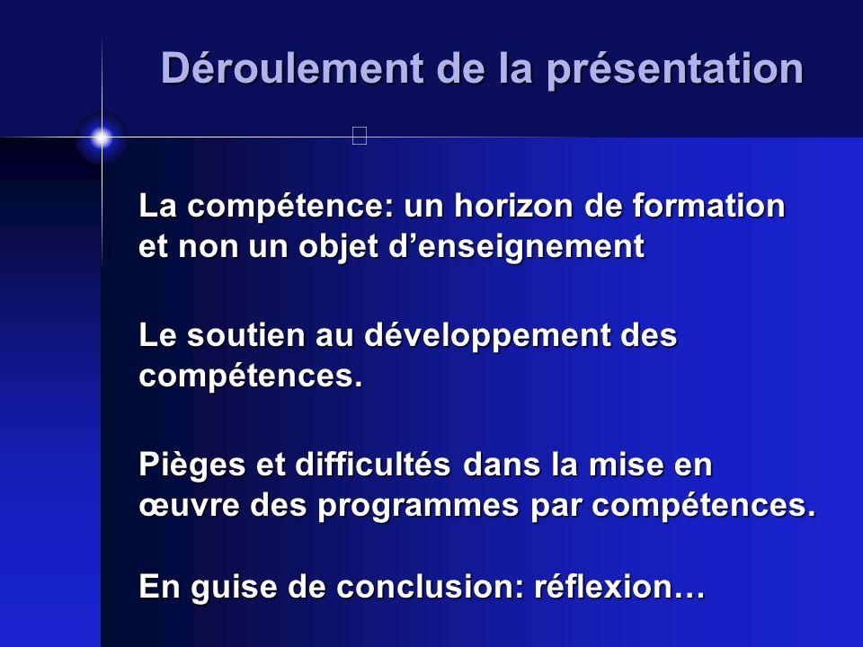 La compétence: un horizon de formation et non un objet denseignement Pièges et difficultés dans la mise en œuvre des programmes par compétences. Dérou