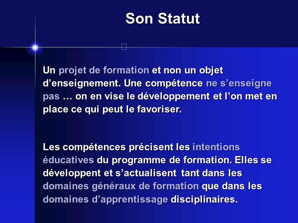 Son Statut Un projet de formation et non un objet denseignement. Une compétence ne senseigne pas … on en vise le développement et lon met en place ce