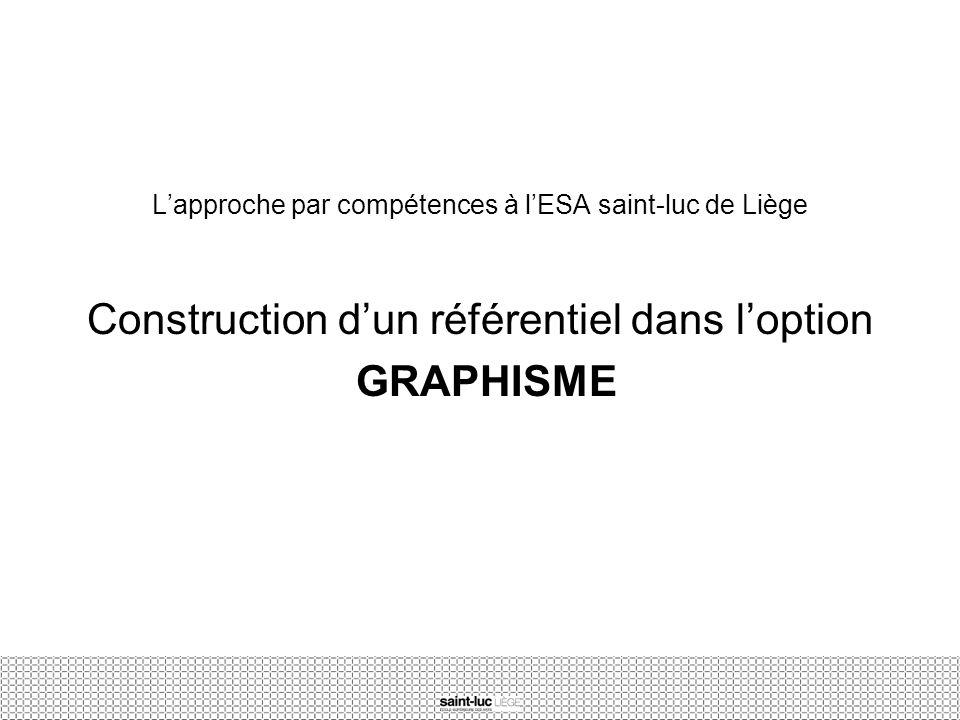 Lapproche par compétences à lESA saint-luc de Liège Construction dun référentiel dans loption GRAPHISME