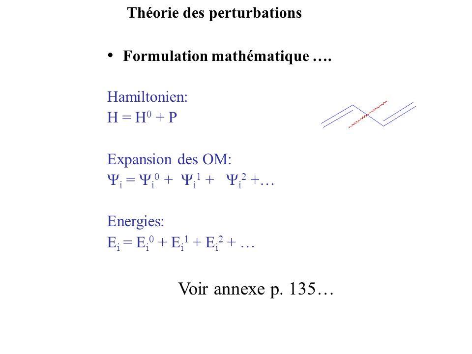 Théorie des perturbations Formulation mathématique …. Hamiltonien: H = H 0 + P Expansion des OM: i = i 0 + i 1 + i 2 +… Energies: E i = E i 0 + E i 1