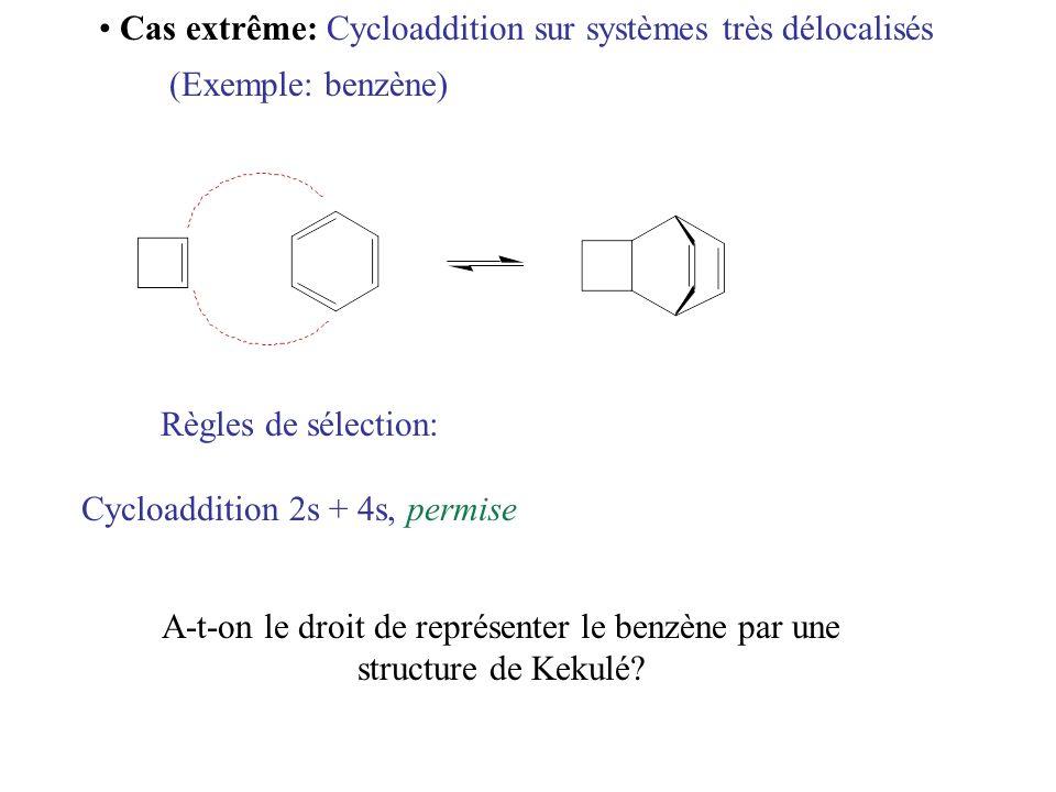 Cas extrême: Cycloaddition sur systèmes très délocalisés (Exemple: benzène) Règles de sélection: Cycloaddition 2s + 4s, permise A-t-on le droit de rep