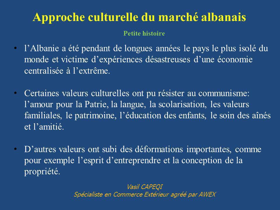 Approche culturelle du marché albanais Vasil CAPEQI Spécialiste en Commerce Extérieur agréé par AWEX l Albanie a été pendant de longues années le pays
