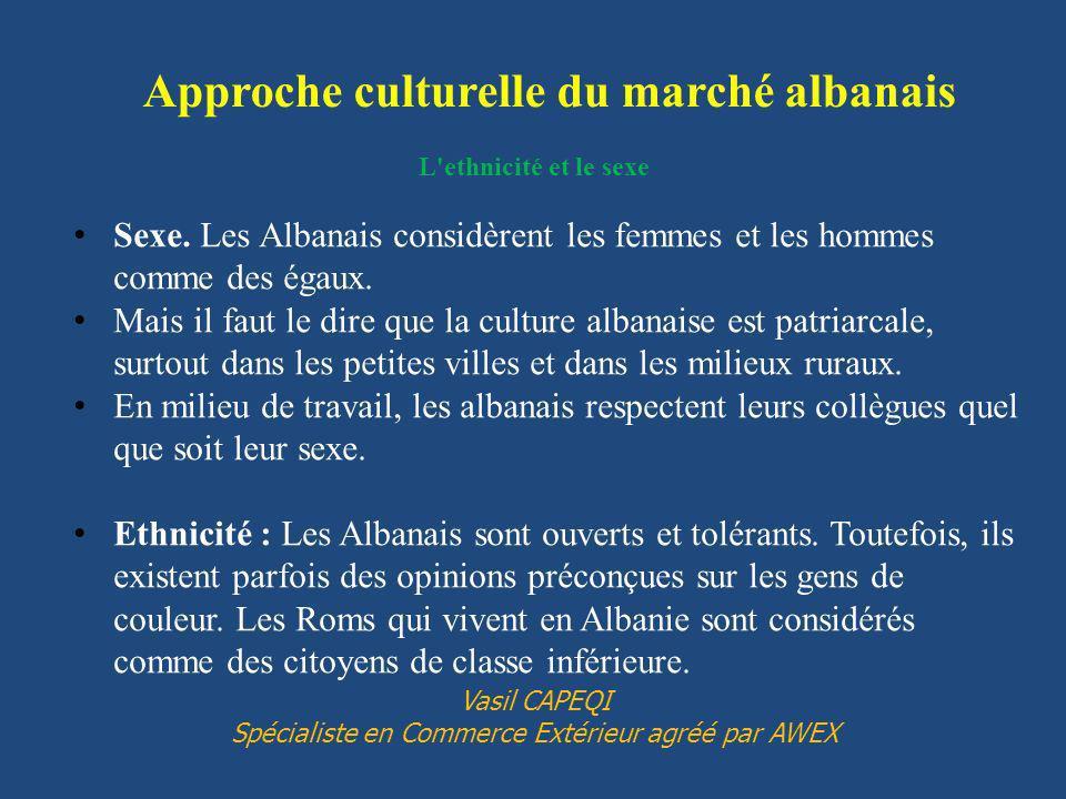 L'ethnicité et le sexe Sexe. Les Albanais considèrent les femmes et les hommes comme des égaux. Mais il faut le dire que la culture albanaise est patr