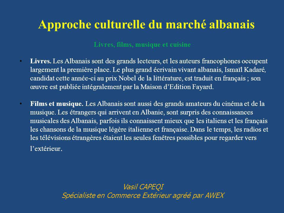 Livres, films, musique et cuisine Livres. Les Albanais sont des grands lecteurs, et les auteurs francophones occupent largement la première place. Le