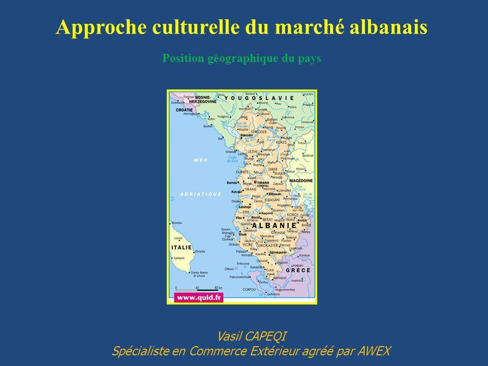 Approche culturelle du marché albanais Position géographique du pays Vasil CAPEQI Spécialiste en Commerce Extérieur agréé par AWEX