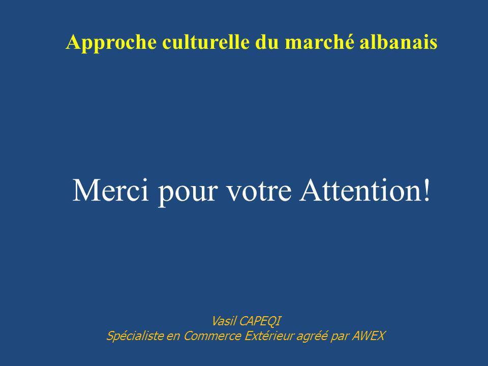 Merci pour votre Attention! Vasil CAPEQI Spécialiste en Commerce Extérieur agréé par AWEX Approche culturelle du marché albanais