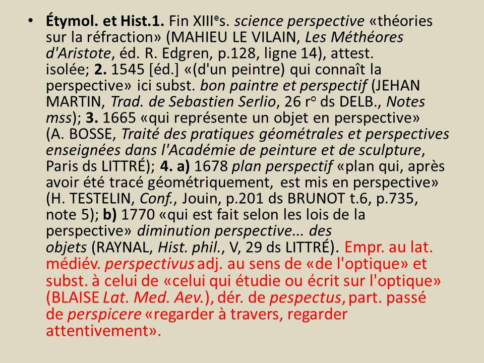 Étymol. et Hist.1. Fin XIII e s. science perspective «théories sur la réfraction» (MAHIEU LE VILAIN, Les Méthéores d'Aristote, éd. R. Edgren, p.128, l