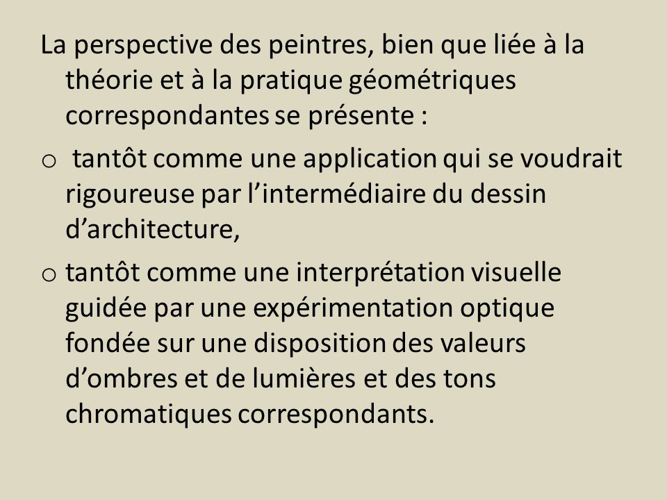 La perspective des peintres, bien que liée à la théorie et à la pratique géométriques correspondantes se présente : o tantôt comme une application qui