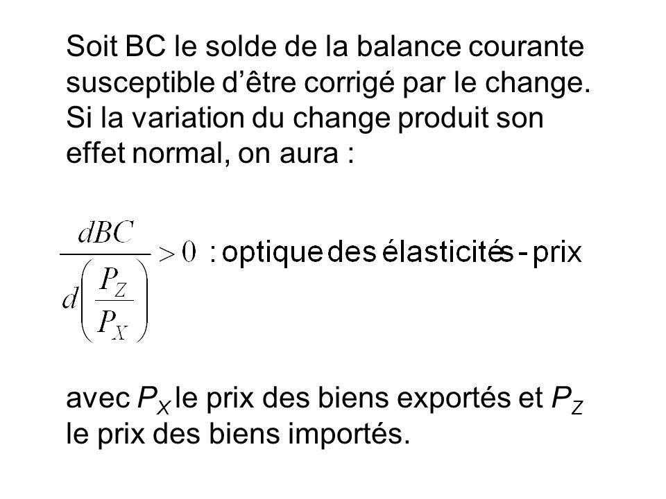 Soit BC le solde de la balance courante susceptible dêtre corrigé par le change. Si la variation du change produit son effet normal, on aura : avec P