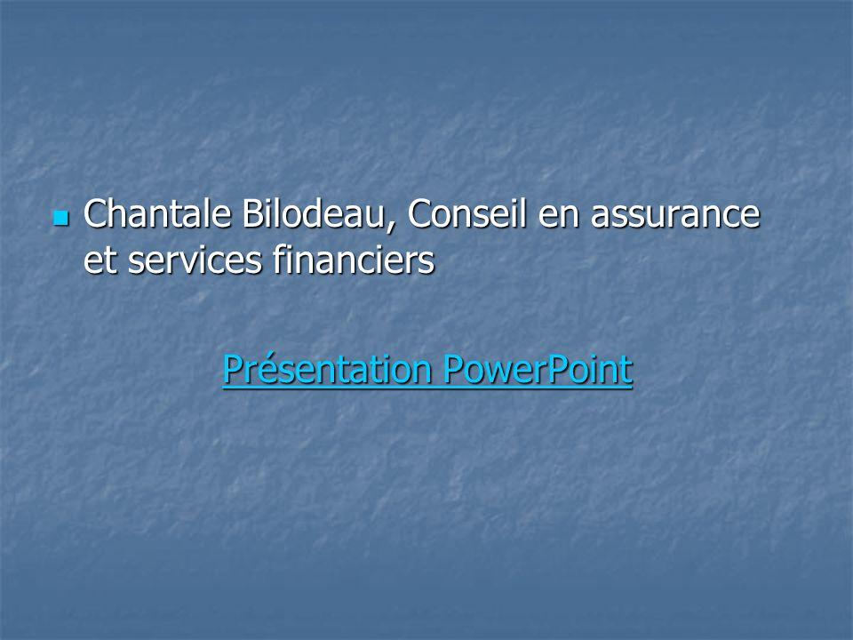 Chantale Bilodeau, Conseil en assurance et services financiers Chantale Bilodeau, Conseil en assurance et services financiers Présentation PowerPoint Présentation PowerPoint