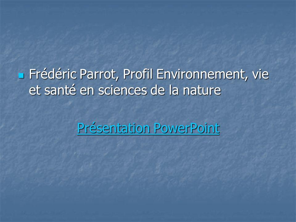 Frédéric Parrot, Profil Environnement, vie et santé en sciences de la nature Frédéric Parrot, Profil Environnement, vie et santé en sciences de la nature Présentation PowerPoint Présentation PowerPoint