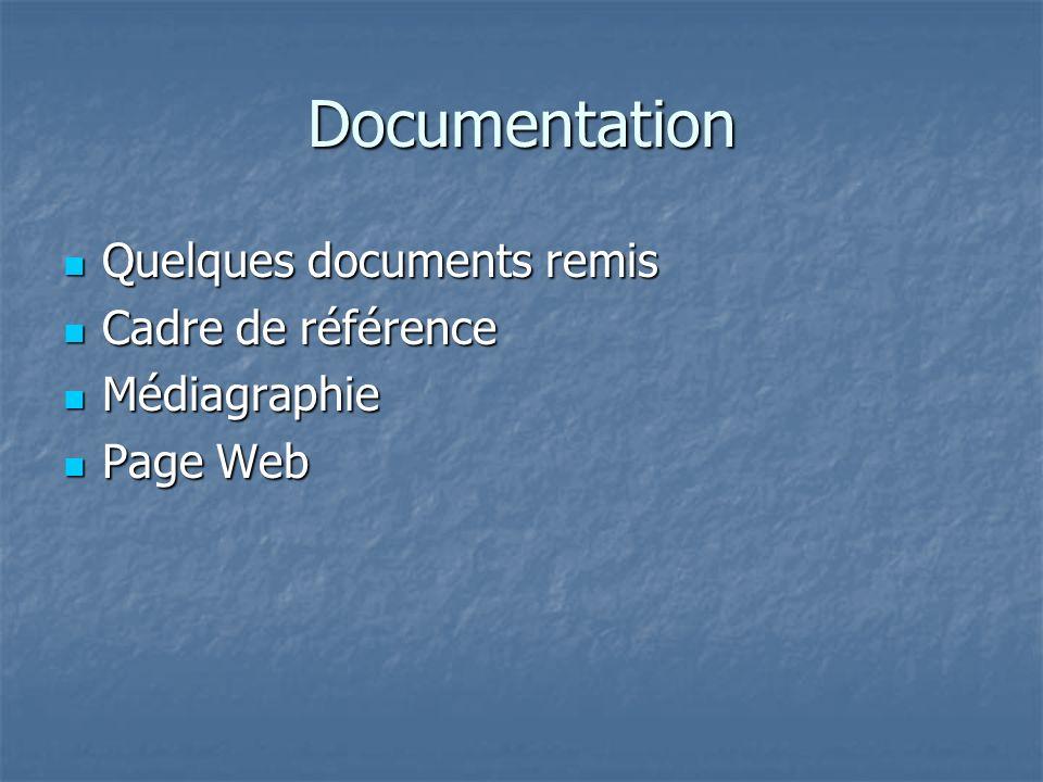 Documentation Quelques documents remis Quelques documents remis Cadre de référence Cadre de référence Médiagraphie Médiagraphie Page Web Page Web