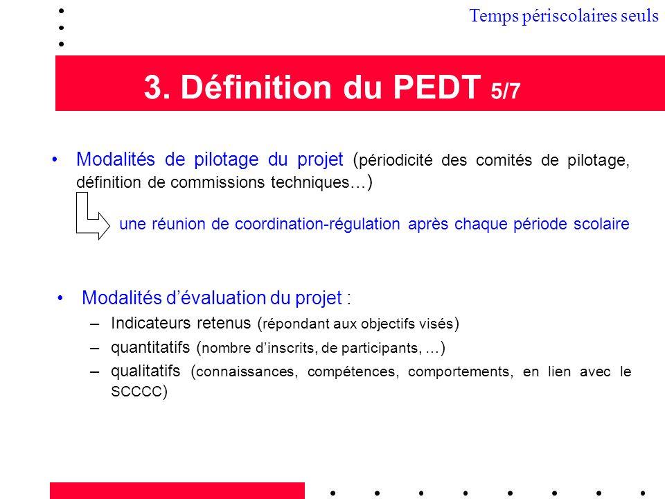 3. Définition du PEDT 5/7 Modalités de pilotage du projet ( périodicité des comités de pilotage, définition de commissions techniques… ) une réunion d