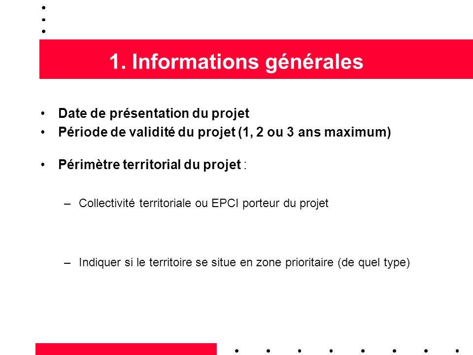 1. Informations générales Date de présentation du projet Période de validité du projet (1, 2 ou 3 ans maximum) Périmètre territorial du projet : –Coll