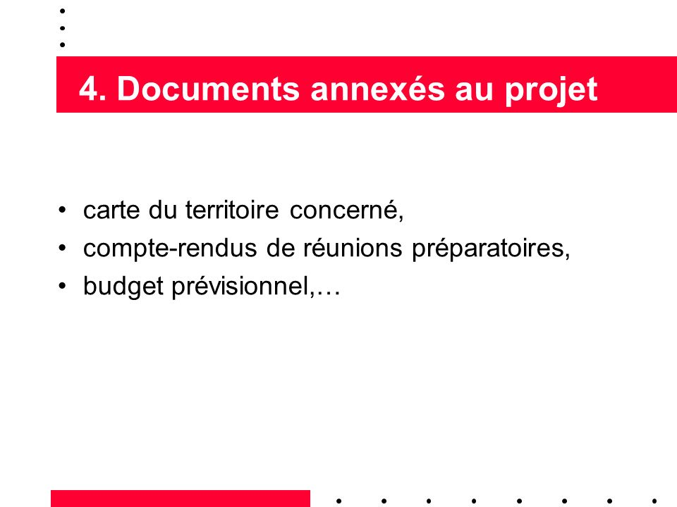 4. Documents annexés au projet carte du territoire concerné, compte-rendus de réunions préparatoires, budget prévisionnel,…