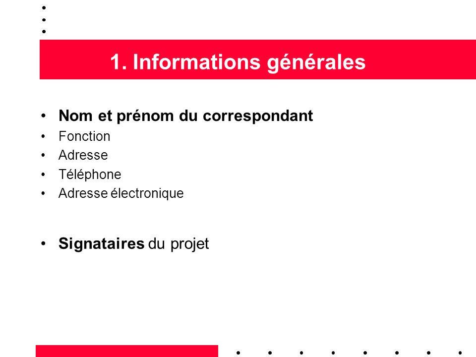 1. Informations générales Nom et prénom du correspondant Fonction Adresse Téléphone Adresse électronique Signataires du projet