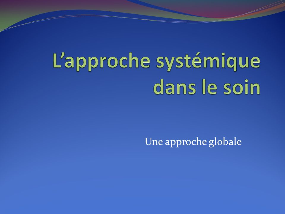 Une approche globale
