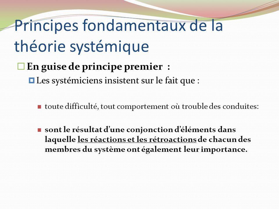 Principes fondamentaux de la théorie systémique En guise de principe premier : Les systémiciens insistent sur le fait que : toute difficulté, tout com