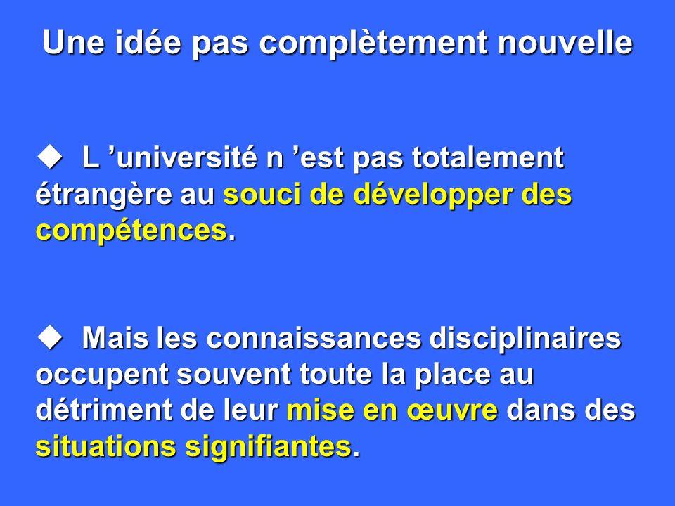 Une idée pas complètement nouvelle u L université n est pas totalement étrangère au souci de développer des compétences.