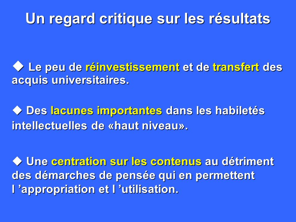 Un regard critique sur les résultats u Le peu de réinvestissement et de transfert des acquis universitaires.