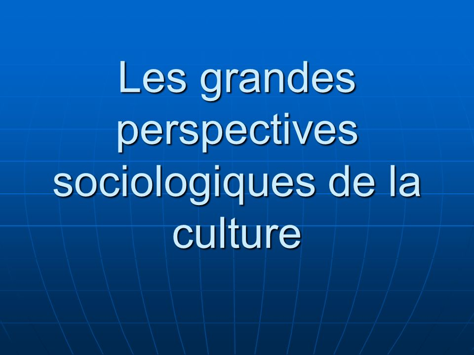 Les grandes perspectives sociologiques de la culture