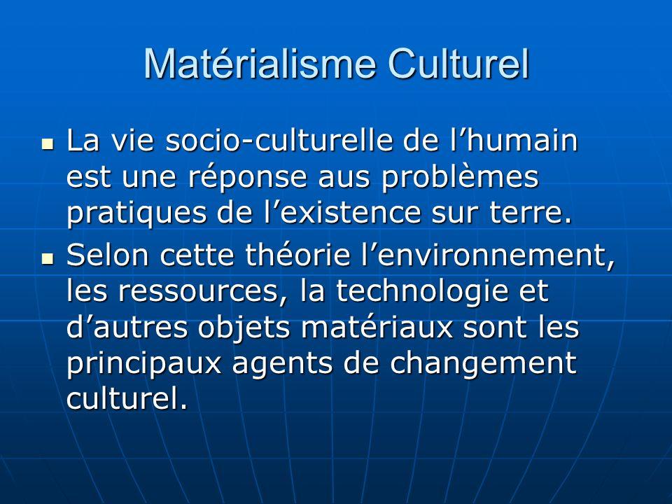 Matérialisme Culturel La vie socio-culturelle de lhumain est une réponse aus problèmes pratiques de lexistence sur terre.