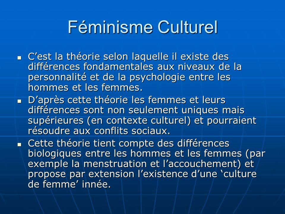 Féminisme Culturel Cest la théorie selon laquelle il existe des différences fondamentales aux niveaux de la personnalité et de la psychologie entre les hommes et les femmes.