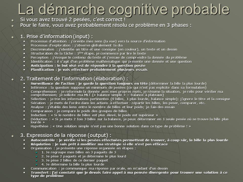 La démarche cognitive probable Si vous avez trouvé 2 pesées, cest correct .