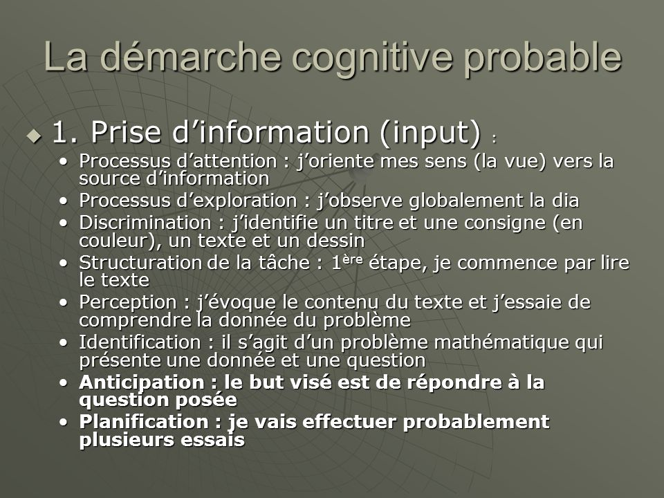 La démarche cognitive probable 1. Prise dinformation (input) : 1.