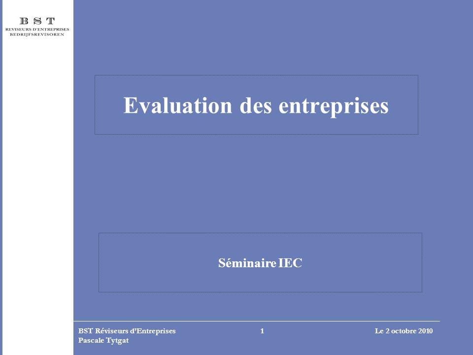Le 2 octobre 2010BST Réviseurs dEntreprises Pascale Tytgat 1 Evaluation des entreprises Séminaire IEC