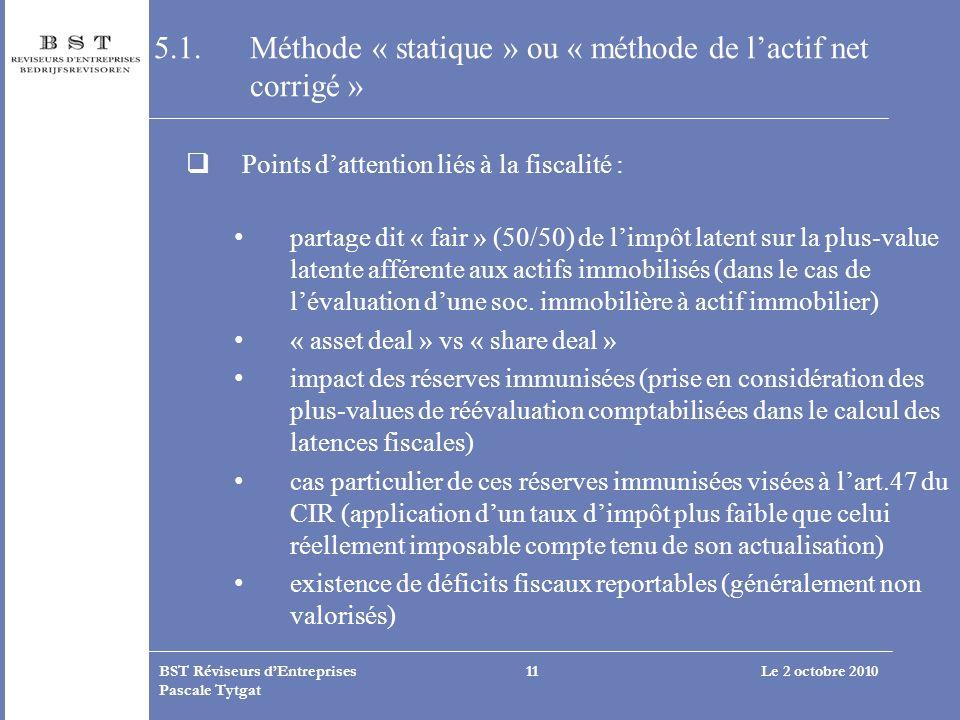 Le 2 octobre 2010BST Réviseurs dEntreprises Pascale Tytgat 11 5.1. Méthode « statique » ou « méthode de lactif net corrigé » Points dattention liés à