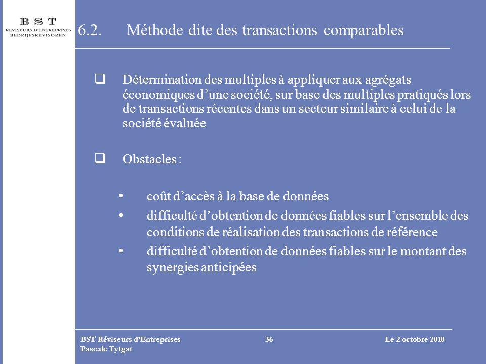 Le 2 octobre 2010BST Réviseurs dEntreprises Pascale Tytgat 36 6.2.Méthode dite des transactions comparables Détermination des multiples à appliquer au