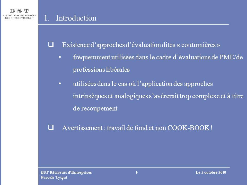 Le 2 octobre 2010BST Réviseurs dEntreprises Pascale Tytgat 5 1.Introduction Existence dapproches dévaluation dites « coutumières » fréquemment utilisé