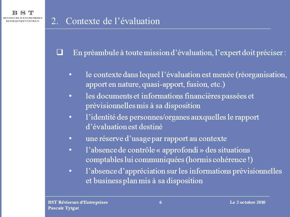 Le 2 octobre 2010BST Réviseurs dEntreprises Pascale Tytgat 6 2.Contexte de lévaluation En préambule à toute mission dévaluation, lexpert doit préciser
